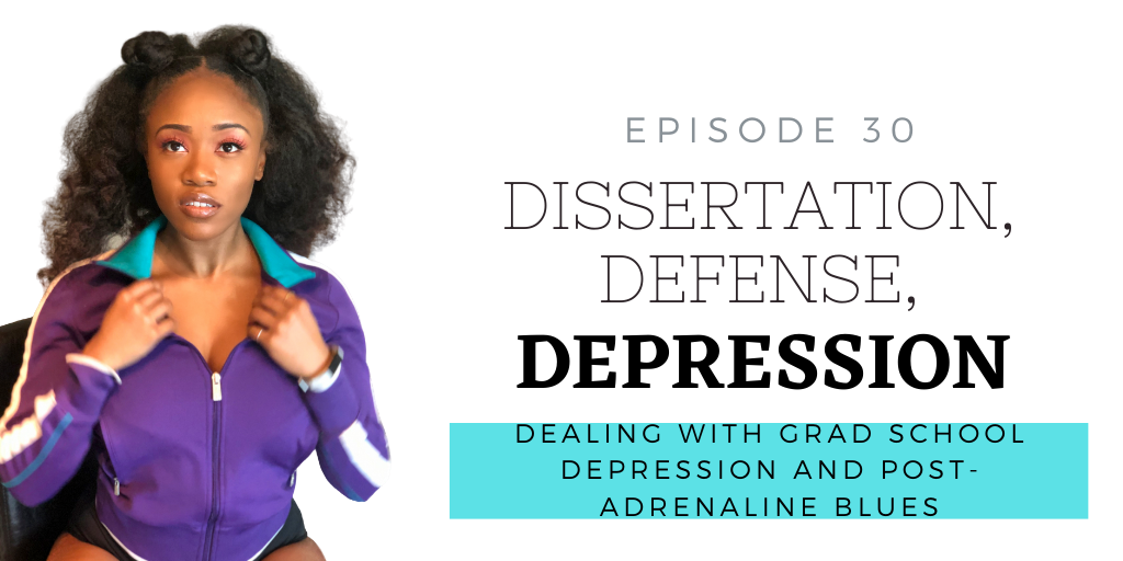 E30. Dissertation, Defense, DEPRESSION: Dealing with Grad School Depression and Post-Adrenaline Blues