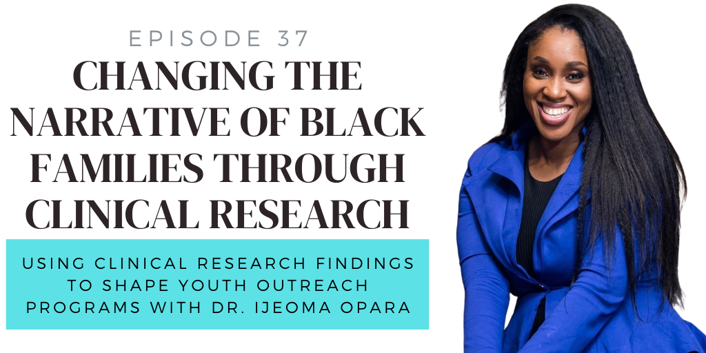 E37. Changing the Narrative of Black Families through Clinical Research and Programming w/ Dr. Ijeoma Opara
