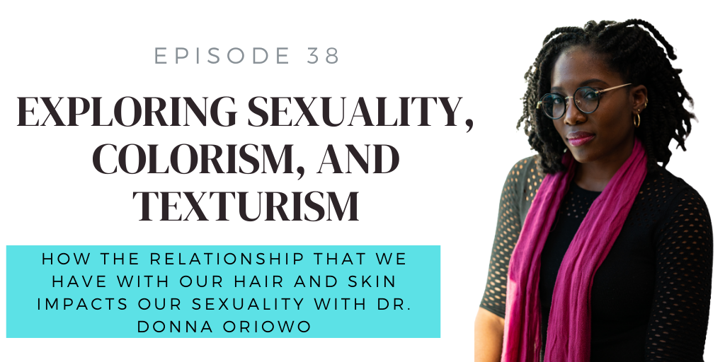 E38. Exploring Sexuality, Colorism, and Texturism with SEXpert Dr. Donna Oriowo