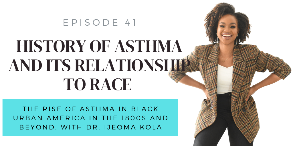 E41. History of Asthma and Its Relationship to Race w/ Dr. Ijeoma Kola