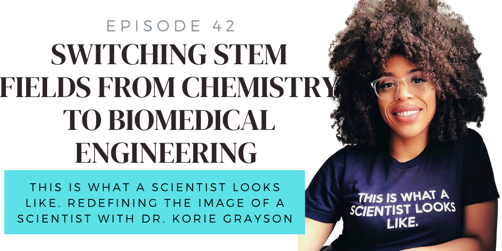 E42. Switching STEM Fields from Chemistry to Biomedical Engineering w/ Dr. Korie Grayson
