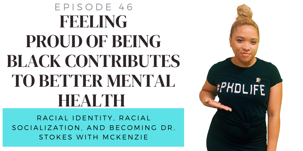 46.Feeling Proud of Being Black Contributes to Better Mental Health w/ McKenzie Stokes