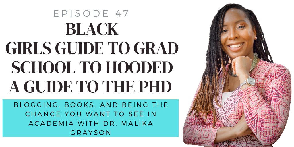 47. From Black Girls Guide to Grad School to Hooded A Guide to the Ph.D. w/ Dr. Malika Grayson