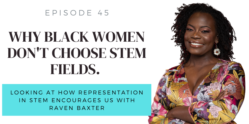 E45. Why Black Women Don't Choose STEM Fields with Raven the Science Maven
