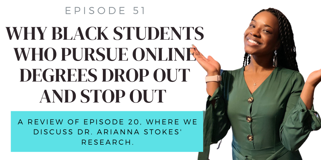 51. Why Black Students Who Pursue Online Degrees Drop Out and Stop Out w/ Arianna Stokes (REVIEW)