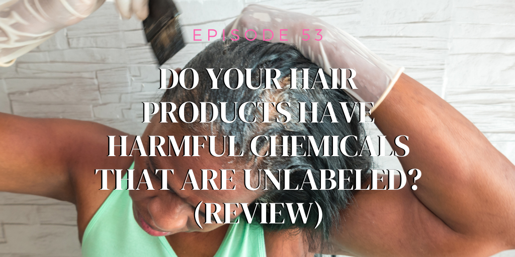 53. Do your hair products have harmful chemicals that are unlabeled? (REVIEW)