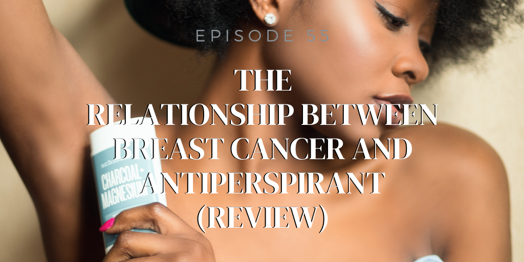 55. The relationship between breast cancer and antiperspirant (REVIEW)