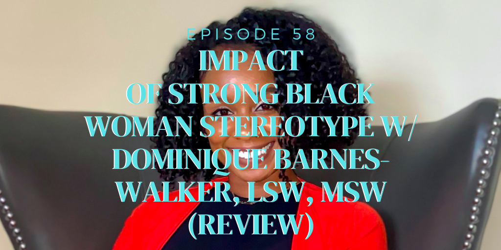 58. Impact of Strong Black Woman Stereotype w/ Dominique Barnes-Walker, LSW, MSW (REVIEW)