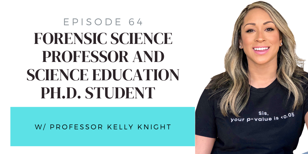 64. Forensic Science Professor and Science Education Ph.D. Student w/ Professor Kelly Knight